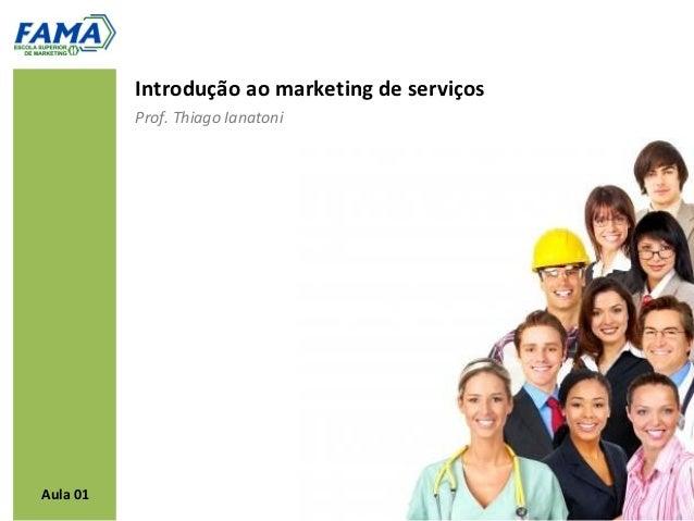 Introdução ao marketing de serviços          Prof. Thiago IanatoniAula 01