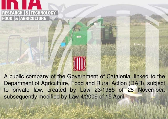 A public company of the Government of Catalonia, linked to the Department of Agriculture, Food and Rural Action (DAR), sub...
