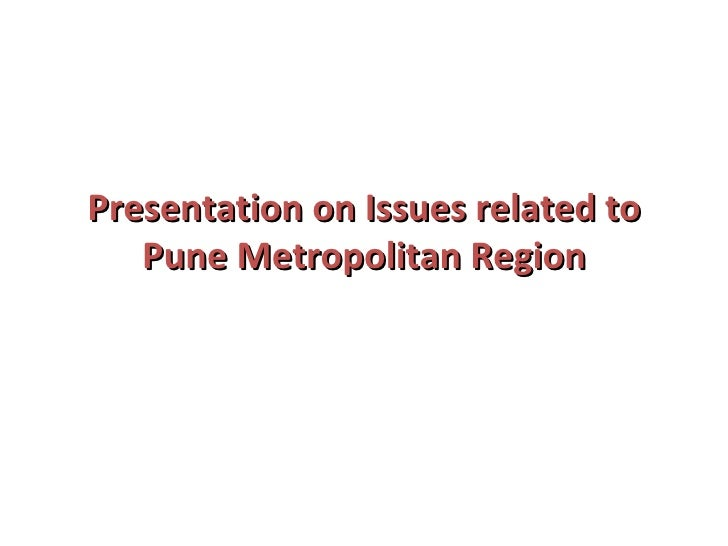 Presentation on Issues related to Pune Metropolitan Region