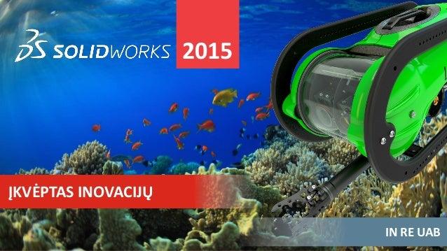 3DS.COM/SOLIDWORKS© DassaultSystèmes| Confidential Information | 10/20/2014| ref.: 3DS_Document_2012  2015  IN RE UAB  ĮKV...