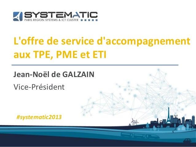 Loffre de service daccompagnementaux TPE, PME et ETIJean-Noël de GALZAINVice-Président#systematic2013