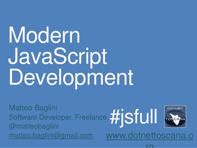 ModernJavaScriptDevelopmentMatteo BagliniSoftware Developer, Freelance@matteobaglinimatteo.baglini@gmail.com www.dotnettos...