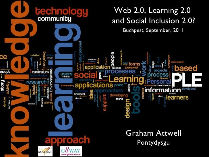 Web 2.0, Learning 2.0  and Social Inclusion 2.0? Graham Attwell Pontydysgu Budapest, September, 2011