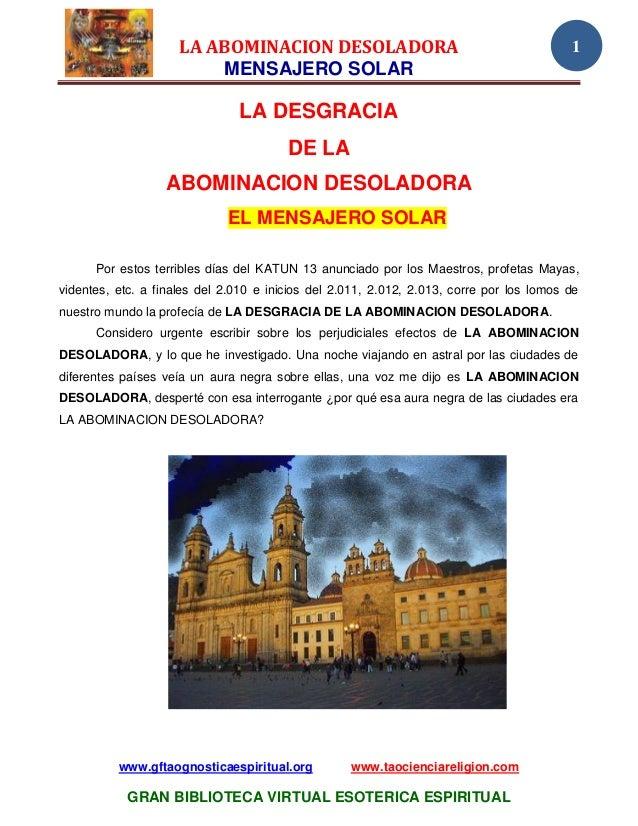 LA ABOMINACION DESOLADORA MENSAJERO SOLAR www.gftaognosticaespiritual.org www.taocienciareligion.com GRAN BIBLIOTECA VIRTU...