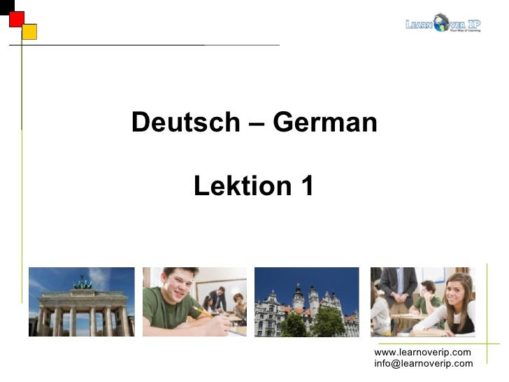 www.learnoverip.com [email_address] Deutsch – German Lektion 1