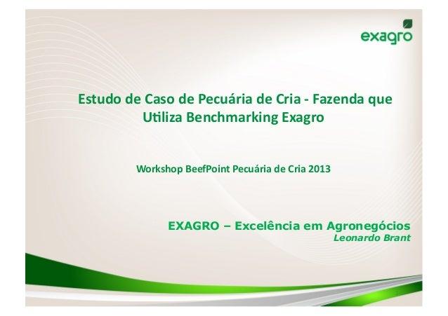 Estudo de Caso de Pecuária de Cria -‐ Fazenda que U6liza Benchmarking Exagro  Workshop Bee...
