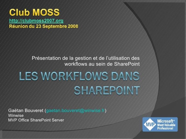 Présentation de la gestion et de l'utilisation des workflows au sein de SharePoint Gaëtan Bouveret ( [email_address] ) Win...