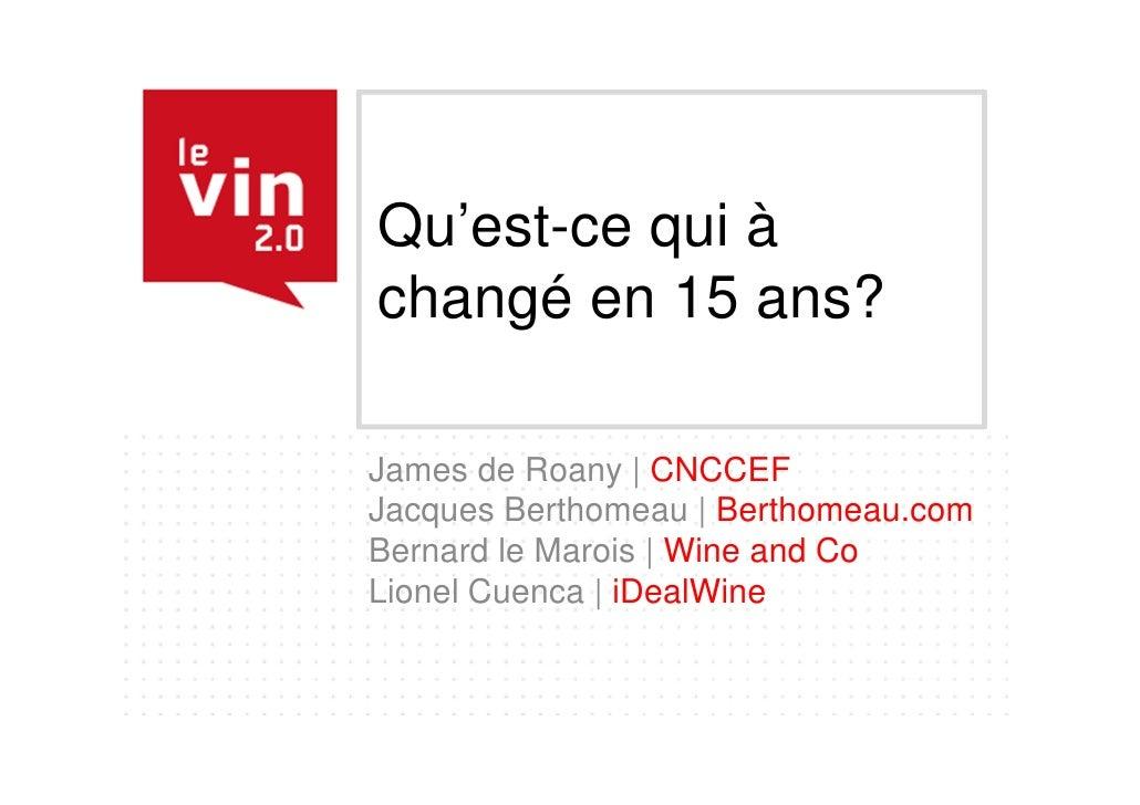 Qu'est-ce qui àchangé en 15 ans?James de Roany | CNCCEFJacques Berthomeau | Berthomeau.comBernard le Marois | Wine and CoL...