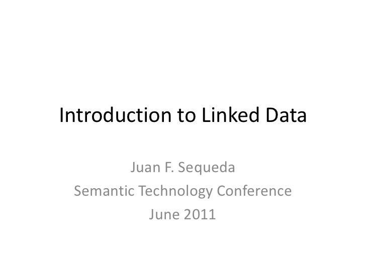Introduction to Linked Data<br />Juan F. Sequeda<br />Semantic Technology Conference<br />June 2011<br />
