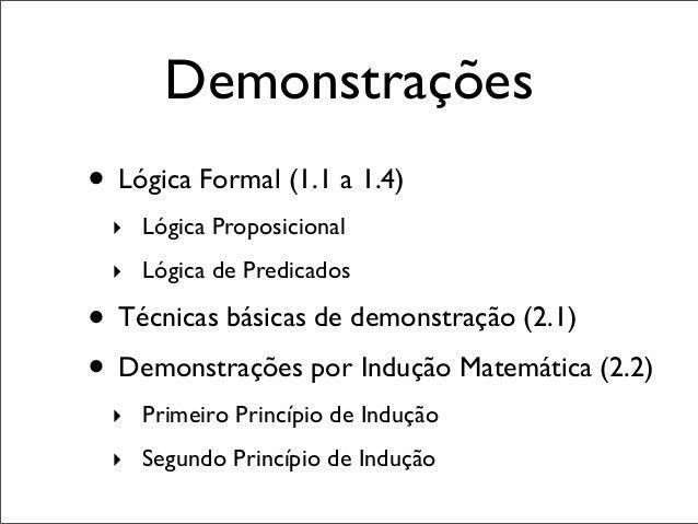 Demonstrações • Lógica Formal (1.1 a 1.4) ‣ Lógica Proposicional ‣ Lógica de Predicados • Técnicas básicas de demonstração...