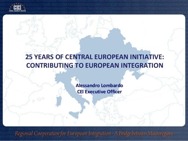 25 YEARS OF CENTRAL EUROPEAN INITIATIVE:CONTRIBUTING TO EUROPEAN INTEGRATIONAlessandro LombardoCEI Executive Officer
