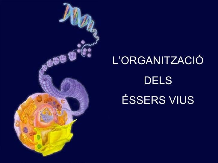 L'ORGANITZACIÓ DELS ÉSSERS VIUS