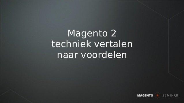 Magento 2 techniek vertalen naar voordelen