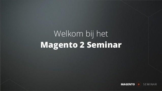Welkom bij het Magento 2 Seminar
