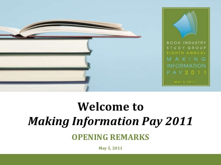 Welcome to Making Information Pay 2011 OPENING REMARKS May 5, 2011