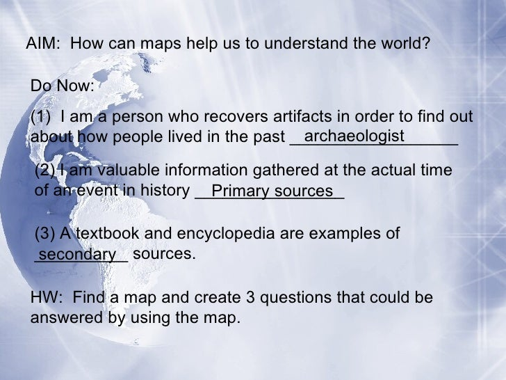 AIM: How can maps help us to understand the world?Do Now:(1) I am a person who recovers artifacts in order to find out    ...