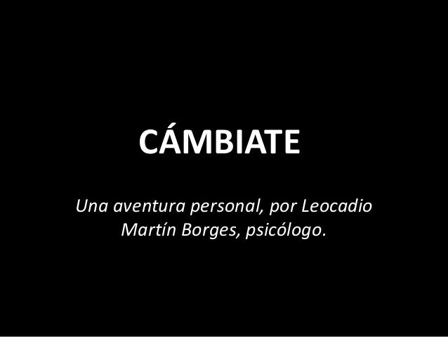 CÁMBIATEUna aventura personal, por Leocadio     Martín Borges, psicólogo.