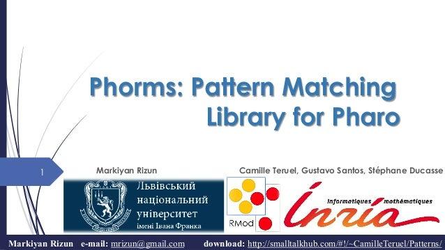 Phorms: Pattern Matching Library for Pharo Markiyan Rizun Camille Teruel, Gustavo Santos, Stéphane Ducasse1 Markiyan Rizun...