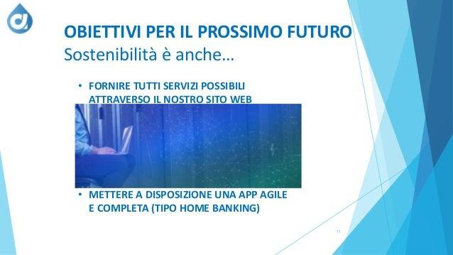 11 OBIETTIVI PER IL PROSSIMO FUTURO Sostenibilità è anche… • FORNIRE TUTTI SERVIZI POSSIBILI ATTRAVERSO IL NOSTRO SITO WEB...