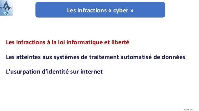 Les infractions « cyber » ©MWA - 2014 Les infractions à la loi informatique et liberté Les atteintes aux systèmes de trait...