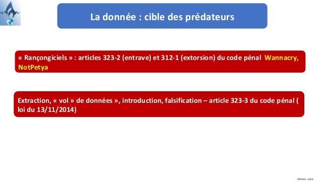 La donnée : cible des prédateurs ©MWA - 2014 Extraction, « vol » de données », introduction, falsification – article 323-3...