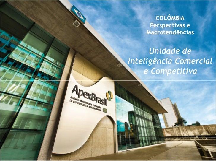 COLÔMBIA     Perspectivas e    Macrotendências      Unidade deInteligência Comercial    e Competitiva