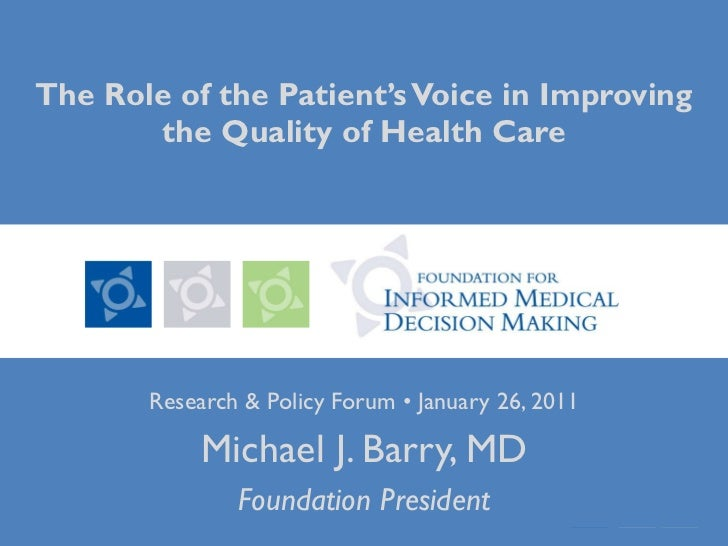 The Role of the Patient's Voice in Improving the Quality of Health Care Research & Policy Forum • January 26, 2011 Michael...