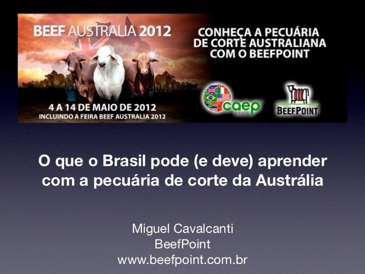 O que o Brasil pode (e deve) aprendercom a pecuária de corte da Austrália           Miguel Cavalcanti               BeefPo...