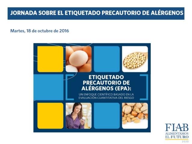 Contenido • Definición y Propósito del Etiquetado Precautorio de Alérgenos (EPA) • Provisiones legales de relevancia para ...
