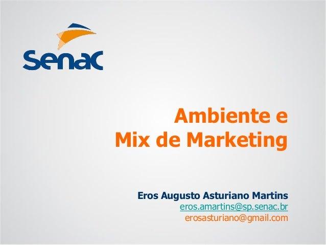 Eros Augusto Asturiano Martins  eros.amartins@sp.senac.br  erosasturiano@gmail.com  Ambiente eMix de Marketing