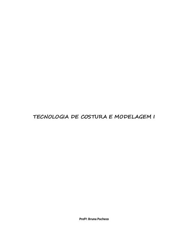 TECNOLOGIA DE COSTURA E MODELAGEM I Profª: Bruna Pacheco