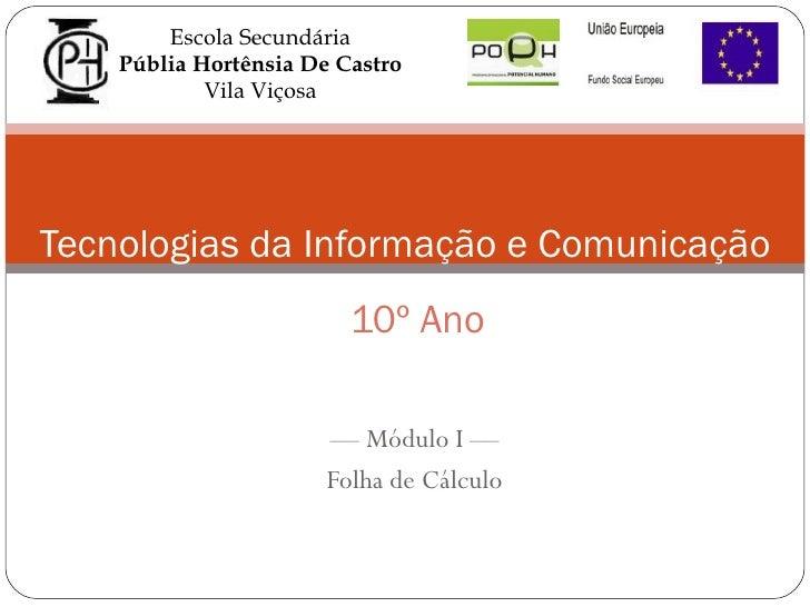 ––  Módulo I  –– Folha de Cálculo Tecnologias da Informação e Comunicação Cu 10º Ano Escola Secundária Públia Hortênsia De...