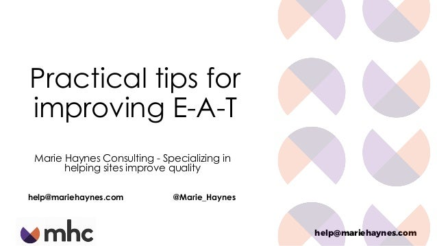 help@mariehaynes.com Practical tips for improving E-A-T Marie Haynes Consulting - Specializing in helping sites improve qu...