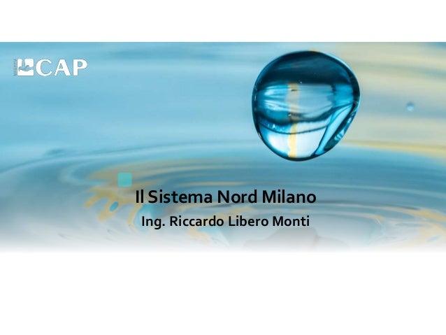 Il Sistema Nord Milano Ing. Riccardo Libero Monti