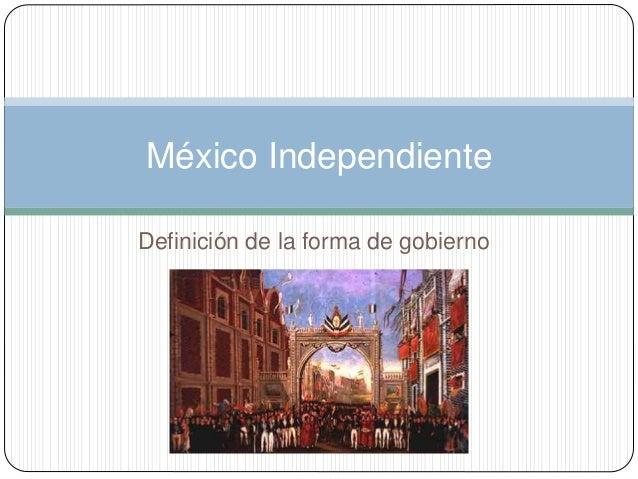 Definición de la forma de gobierno México Independiente