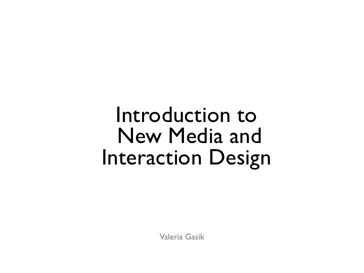 Introduction to  New Media andInteraction Design      Valeria Gasik