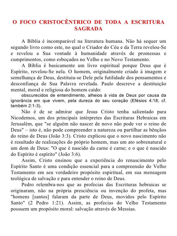 O FOCO CRISTOCÊNTRICO DE TODA A ESCRITURA                SAGRADA     A Bíblia é incomparável na literatura humana. Não há ...