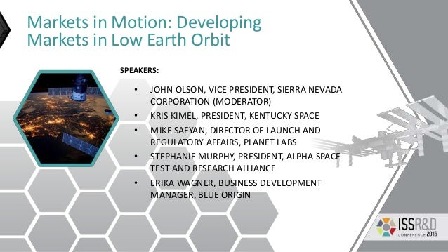 Markets in Motion: Developing Markets in Low Earth Orbit • JOHN OLSON, VICE PRESIDENT, SIERRA NEVADA CORPORATION (MODERATO...