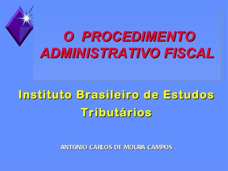 O PROCEDIMENTO   ADMINISTRATIVO FISCALInstituto Brasileiro de Estudos           Tributários      ANTONIO CARLOS DE MOURA C...