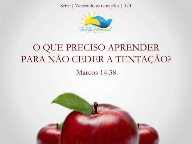 """""""Vigiem e orem para que  não caiam em tentação.  O espírito está pronto,  mas a carne é fraca.""""  (Marcos 14.38)"""