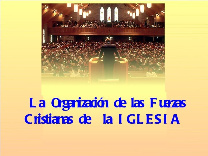 L a Organizació de las F u rzas                n          eCristianas de la I GL ES I A