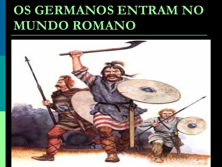 OS GERMANOS ENTRAM NO MUNDO ROMANO
