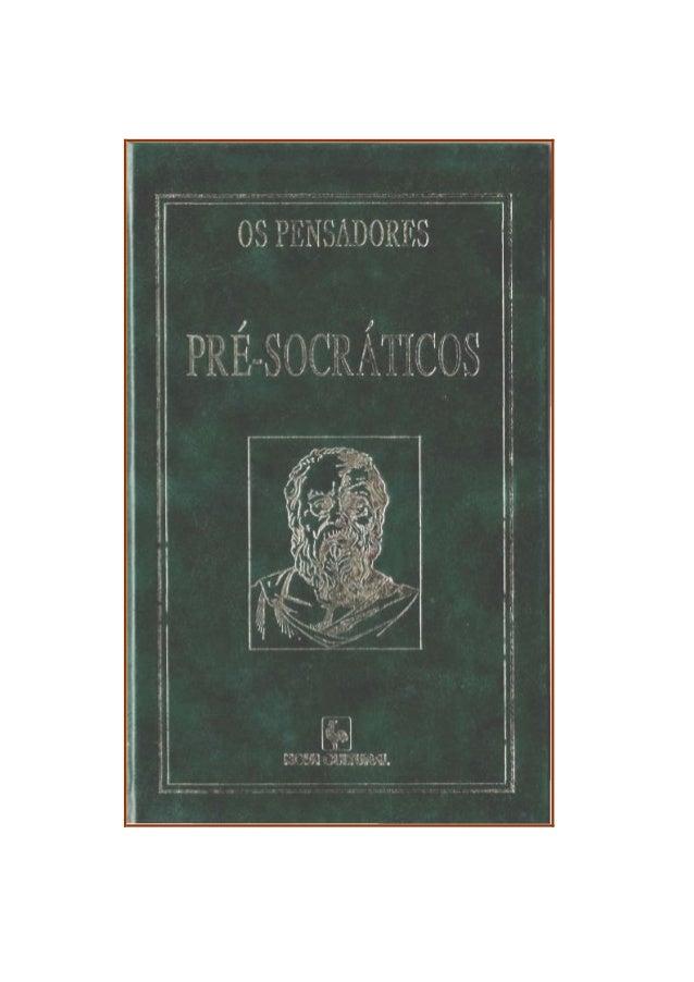 Os PRÉ- SOCRÁTICOS  FRAGMENTOS, DOXOGRAFIA E COMENTÁRIOS Seleção de textos e supervisão: Prof. José Cavalcante de Souza Da...
