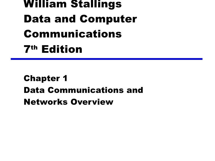 William Stallings Data and Computer Communications 7 th  Edition Chapter 1 Data Communications and Networks Overview