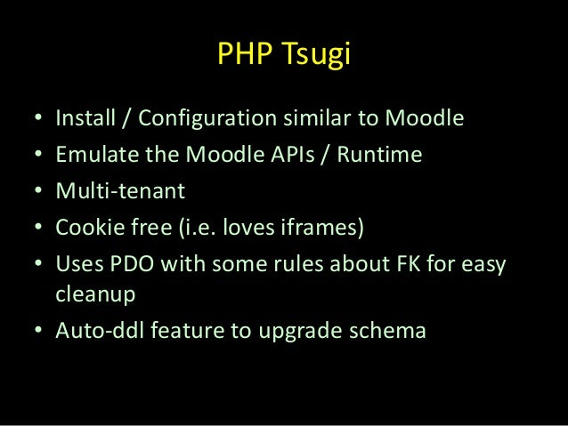 • Currently just a library and sample servlet • APIs + factory pattern • Depends on PHP Tsugi – Database table management ...