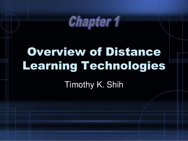 Overview of Distance Learning Technologies Timothy K. Shih