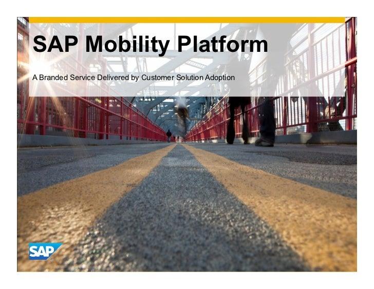 SAP Mobility PlatformA Branded Service Delivered by Customer Solution Adoption                                            ...