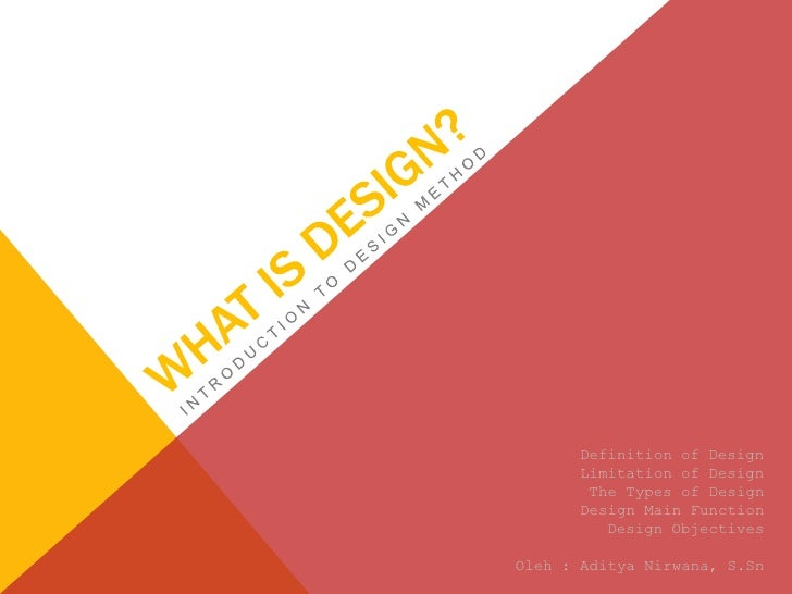 Definition of Design      Limitation of Design       The Types of Design      Design Main Function         Design Objectiv...