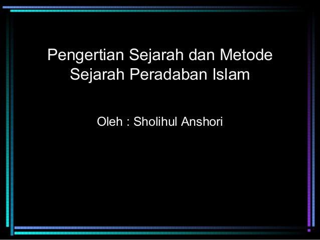01 pengertian-sejarah-dan-metode-sejarah-peradaban-islam