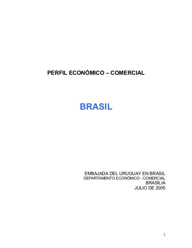PERFIL ECONÓMICO – COMERCIAL BRASIL EMBAJADA DEL URUGUAY EN BRASIL DEPARTAMENTO ECONÓMICO - COMERCIAL BRASILIA JULIO DE 20...